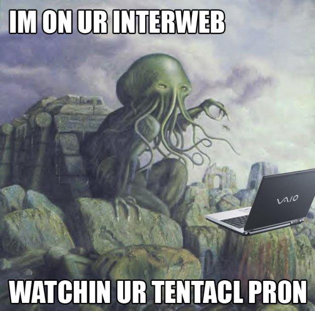 IM ON UR INTERWEB, WATCHIN UR TENTACL PRON