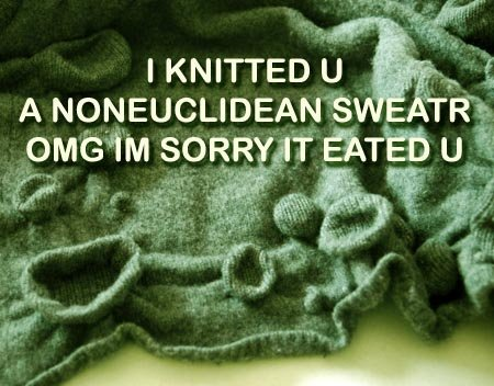 I KNITTED U A NONEUCLIDEAN SWEATR - OMG IM SORRY IT EATED U