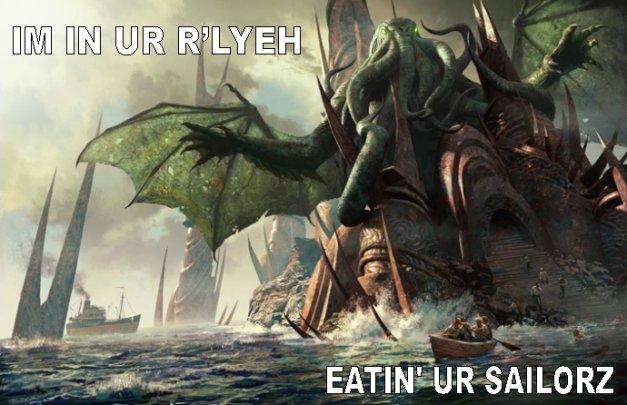 IM IN UR R'LYEH, EATIN' UR SAILORZ