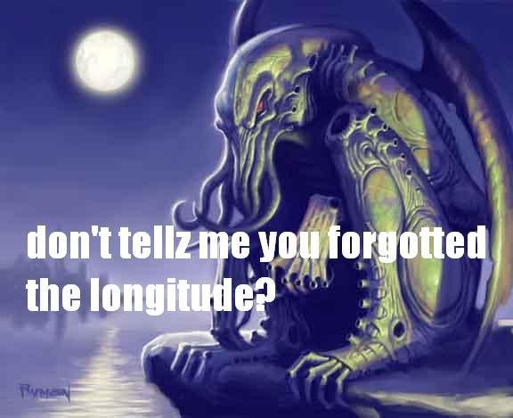 DON'T TELLZ ME YOU FORGOTTED THE LONGITUDE?