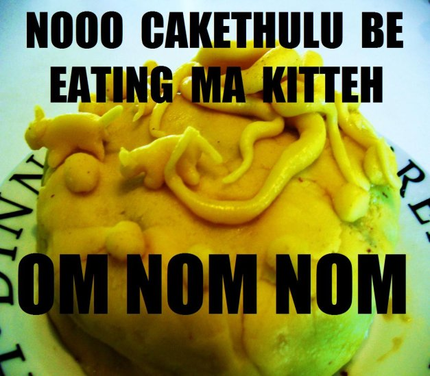 NOOO CAKETHULU BE EATING MAH KITTEH - OM NOM NOM