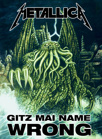 METALLICA GITZ MAI NAME WRONG