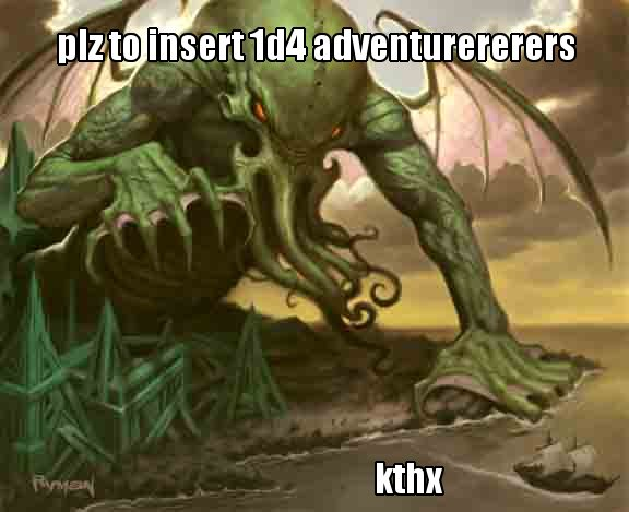 PLZ TO INSERT 1D4 ADVENTURERERERS - KTHX