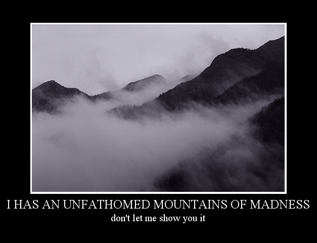 I HAS AN UNFATHOMED MOUNTAINS OF MADNESS - don't let me show you it